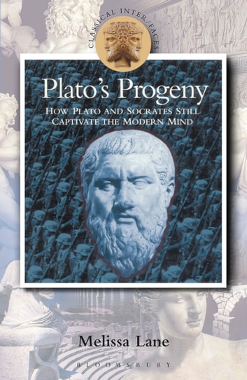 Plato's Progeny - How Plato and Socrates Still Captivate the Modern Mind ebook by Melissa Lane