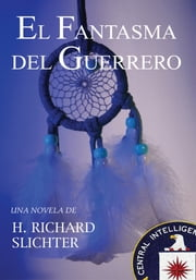 El Fantasma del Guerrero ebook by H. Richard Slichter