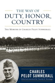 The Way of Duty, Honor, Country - The Memoir of General Charles Pelot Summerall ebook by Charles Pelot Summerall,Timothy K. Nenninger
