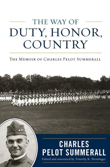 The Way of Duty, Honor, Country - The Memoir of General Charles Pelot Summerall ebook by Charles Pelot Summerall