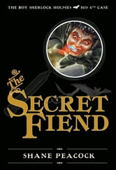 The Secret Fiend - The Boy Sherlock Holmes, His 4th Case ebook by Shane Peacock