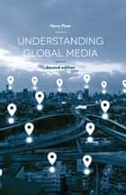 Understanding Global Media ebook by Terry Flew