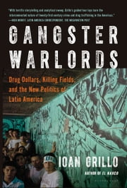 Gangster Warlords - Drug Dollars, Killing Fields, and the New Politics of Latin America ebook by Ioan Grillo