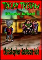 Tricky Tristan Starts School ebook by Christopher Jackson-Ash