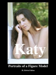 Katy - Portraits of a Figure Model ebook by H. Edwin Fulton