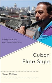 Cuban Flute Style - Interpretation and Improvisation ebook by Sue Miller