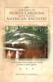 The State of North Carolina with Native American Ancestry - The Formation of the Eastern and Coastal Counties in North Carolina ebook by Trafford Publishing