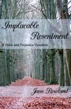 Implacable Resentment ebook by Jann Rowland