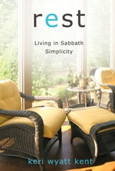 Rest - Living in Sabbath Simplicity ebook by Keri Wyatt Kent