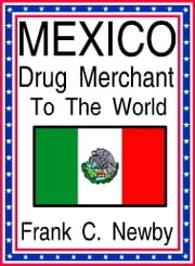Mexico: Drug Merchant to the World ebook by Frank C. Newby