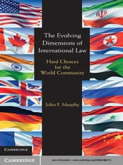 The Evolving Dimensions of International Law - Hard Choices for the World Community ebook by John F. Murphy