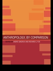 Anthropology, by Comparison ebook by Richard G. Fox,Andre Gingrich