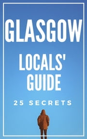 Glasgow Locals Travel Guide 2017 - 55 Secrets ebook by Antonio Araujo