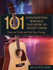 101 Songwriting Wrongs and How to Right Them - How to Craft and Sell Your Songs ebook by Pat Luboff,Pete Luboff