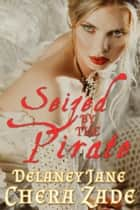 Seized by the Pirate - Pirate's Pleasure, #2 ebook by Delaney Jane, Chera Zade