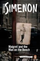 Maigret and the Man on the Bench ebook by Georges Simenon, David Watson