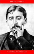 Marcel Proust: Oeuvres Complètes ebook by Marcel Proust
