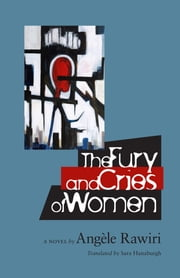 The Fury and Cries of Women ebook by Angèle Rawiri, Sara Hanaburgh, Cheryl Toman