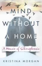 Mind Without a Home ebook by Kristina Morgan