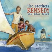 The Brothers Kennedy - John, Robert, Edward ebook by Kathleen Krull,Amy June Bates