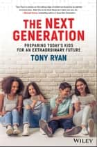 The Next Generation - Preparing Today's Kids For An Extraordinary Future eBook by Tony Ryan