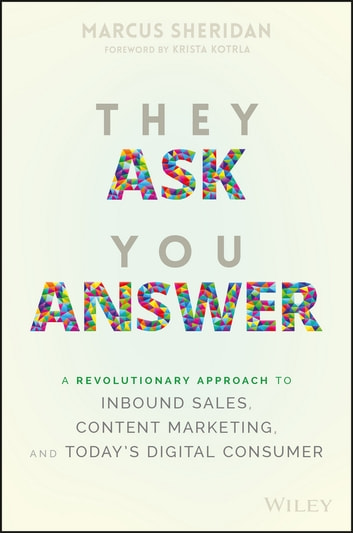 They ask you answer ebook by marcus sheridan 9781119314516 they ask you answer a revolutionary approach to inbound sales content marketing and malvernweather Gallery