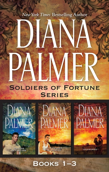 Soldier Of Fortune Series Books 1-3/Soldier Of Fortune/Tender Stranger/Enamoured ebook by Diana Palmer