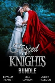 Forced By The Knights Bundle - Forced To Marry Medieval Erotic Romance ekitaplar by Lovillia Hearst, Elle London, Juliet Pellizon