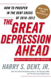 The Great Depression Ahead - How to Prosper in the Crash Following the Greatest Boom in History ebook by Harry S. Dent Jr.