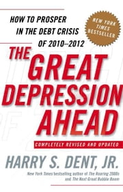 The Great Depression Ahead - How to Prosper in the Crash Following the Greatest Boom in History ebook by Kobo.Web.Store.Products.Fields.ContributorFieldViewModel