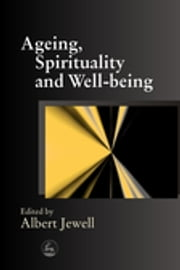 Ageing, Spirituality and Well-being ebook by Malcolm Goldsmith,Rosalie Hudson,Elizabeth MacKinlay,Albert Jewell