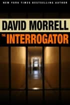 The Interrogator ebook by David Morrell