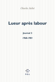 Lueur après labour, Journal 3 (1968-1981) - (1968-1981) ebook by Charles Juliet