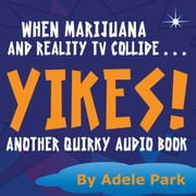 Yikes! Another Quirky Audio Book - When Marijuana And Reality Tv Collide audiobook by Adele Park