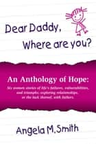 Dear Daddy, Where are you? ebook by Angela M. Smith