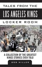 Tales from the Los Angeles Kings Locker Room ebook by Bob Miller