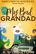 My Bad Grandad (Mercy Watts Mysteries Book Seven) ebook by A.W. Hartoin