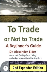 To Trade or Not to Trade: A Beginner's Guide ebook by Dr Alexander Elder