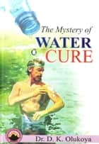 The Mystery of Water Cure ebook by Dr. D. K. Olukoya