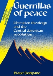 Guerrillas of Peace - Liberation Theology and the Central American Revolution ebook by Blase Bonpane