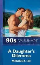 A Daughter's Dilemma (Mills & Boon Vintage 90s Modern) ebook by Miranda Lee