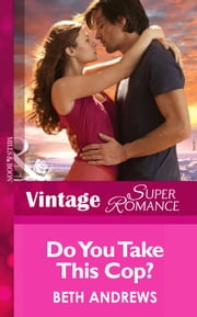 Do You Take This Cop? (Mills & Boon Vintage Superromance) (Count on a Cop, Book 45) ebook by Beth Andrews