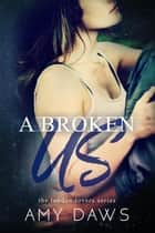 A Broken Us - London Lovers Series, #2 ebook by Amy Daws