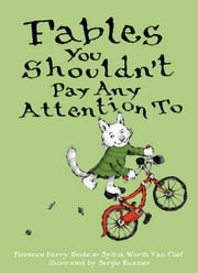 Fables You Shouldn't Pay Any Attention To ebook by Florence Parry Heide,Sylvia Worth Van Clief,Sergio Ruzzier