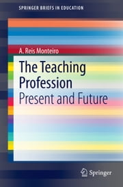 The Teaching Profession - Present and Future ebook by A. Reis Monteiro