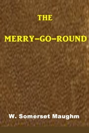 The Merry-Go-Round ebook by W. Somerset Maughm
