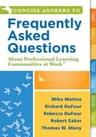 "Concise Answers to Frequently Asked Questions About Professional Learning Communities at Workâ""¢ ebook by Richard DuFour,Rebecca DuFour"