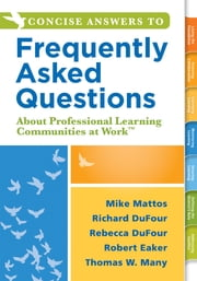 Concise Answers to Frequently Asked Questions About Professional Learning Communities at Work™ - (Strategies for Building a Positive Learning Environment: Stronger Relationships for Better Leadership) ebook by Richard DuFour,Rebecca DuFour