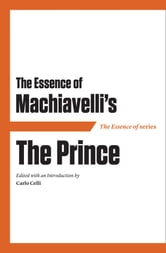 The Essence of Machiavelli's The Prince ebook by