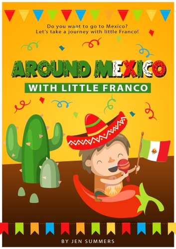 Around Mexico with Little Franco - An amazing kids book that will take children to the wonders of Mexican culture (with pictures) ebook by Jen Summers